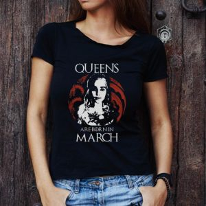 Hot Game Of Thrones Daenerys Targaryen Queens are born in March shirt