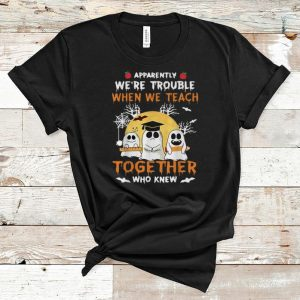 Hot Halloween Apparently We're Trouble When We Teach Together shirt