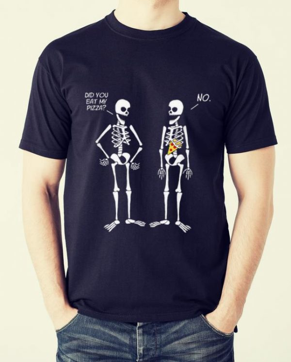 Hot Halloween Skeletons Did You Eat My Pizza shirt