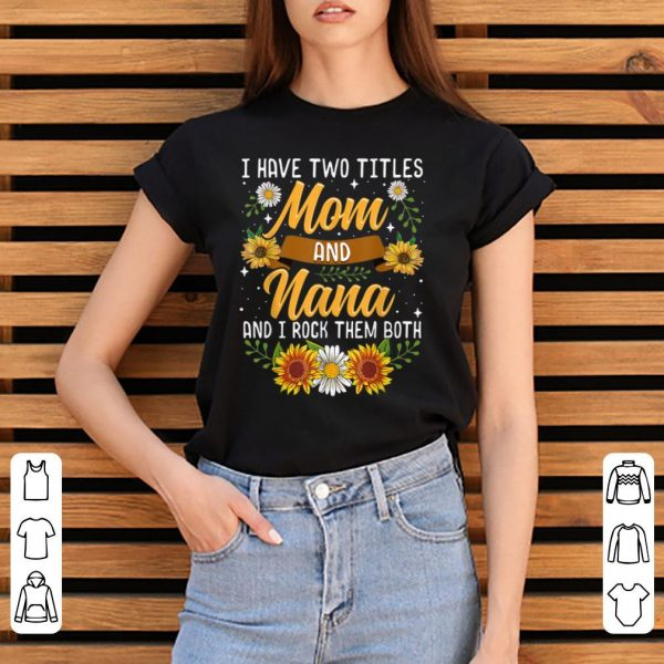 Hot I Have Two Titles Mom And Nana Thanksgiving Gifts shirt