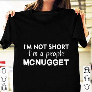 Hot I'm Not Short I'm A People Mcnugget shirt