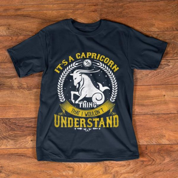 Hot It's A Capricorn Thing You Wouldn't Understand shirt