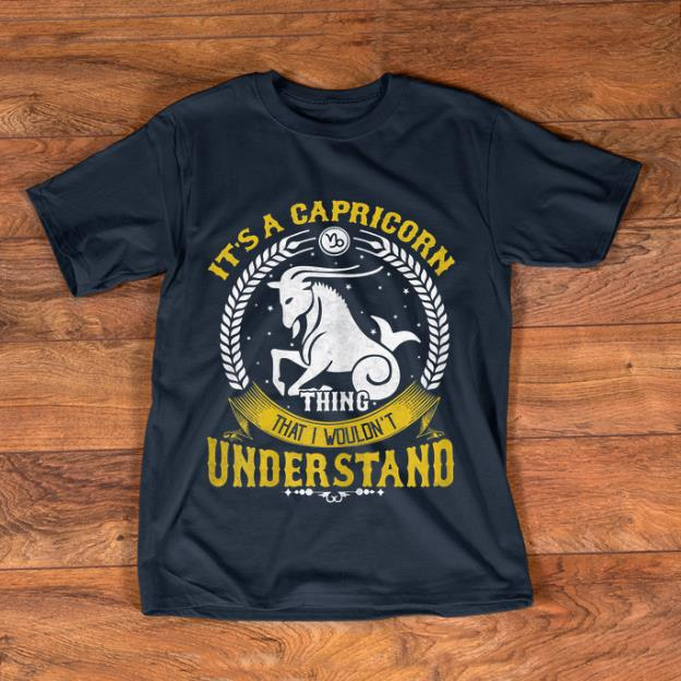 Hot It s A Capricorn Thing You Wouldn t Understand shirt 1 - Hot It's A Capricorn Thing You Wouldn't Understand shirt