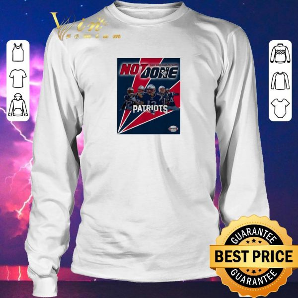 Hot New England Patriots Not Done Patriots shirt sweater