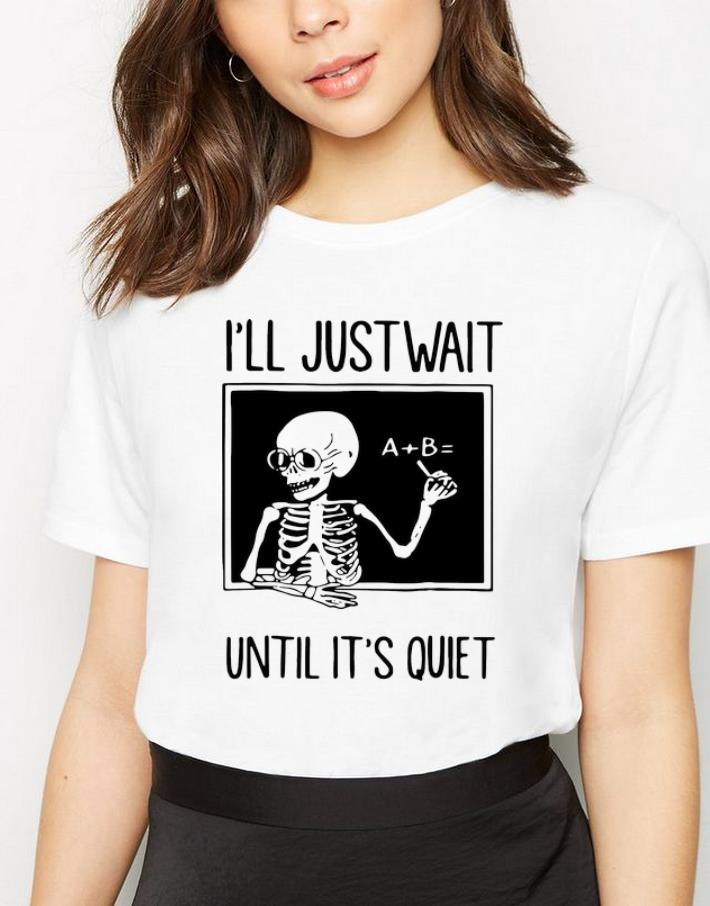 Hot Skeleton Teacher I ll Just Wait Until It s Quiet shirt 4 - Hot Skeleton Teacher I'll Just Wait Until It's Quiet shirt