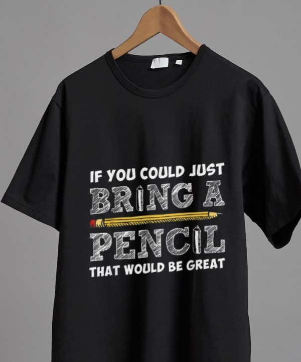 Hot Teacher If You Could Just Bring A Pencil That Would Be Great shirt