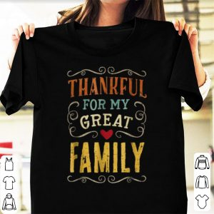 Hot Thanksgiving Vintage Thankful for my great Family shirt