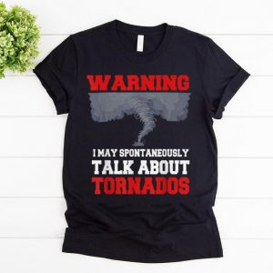 Nice Storm Chaser Warning I May Spontaneously Talk About Tornados shirt