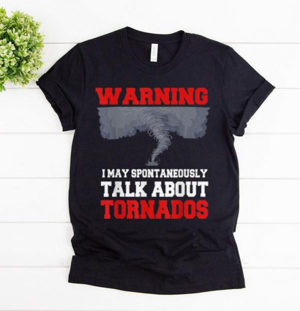 Nice Storm Chaser Warning I May Spontaneously Talk About Tornados shirt