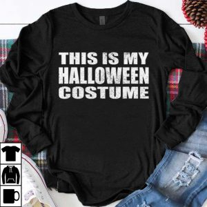 Nice This is My Halloween Costume Last Minute Halloween Costume shirt