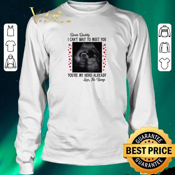 Official Dear daddy i can't wait to meet you you're my hero already shirt sweater