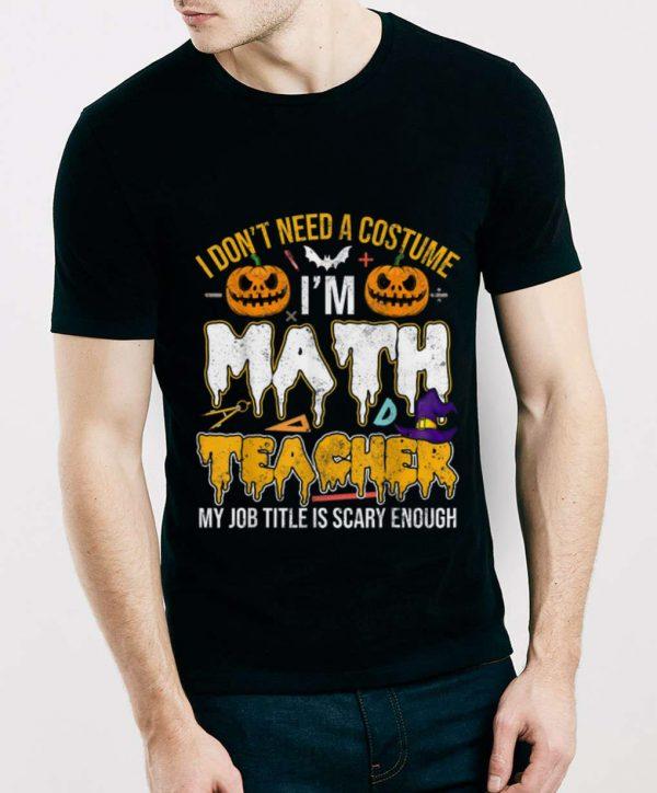 Official I Don't Need A Costume I'm Math Teacher Halloween shirt