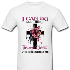 Official Pink Ribbon Cross Rose I Can Do All Things Through Christ shirt