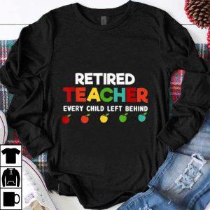 Official Retired Teacher Every Child Left Behind shirt