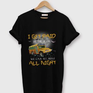 Official School Bus I Get Paid By The Hour We Can Sit Here All Night shirt