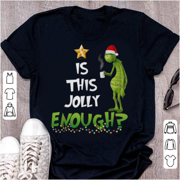 Original Grinch Is This Jolly Enough Christmas shirt