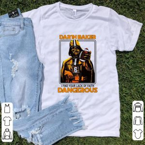 Original I Find Your Lack Of Faith Dangerous Darth Baker shirt