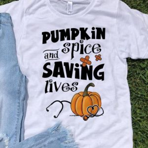 Premium Pumpkin Spice And Saving Lives Halloween Doctor Nurse shirt