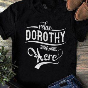 Premium Relax Dorothy Is Here shirt