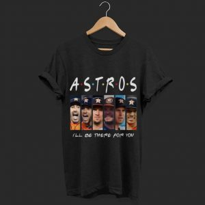 Pretty Friends Houston Astros I'll Be There For You shirt