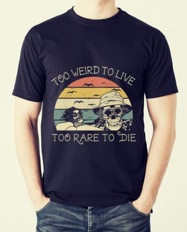 Pretty Vintage Skulls Too Weird To Live Too Rare To Die shirt