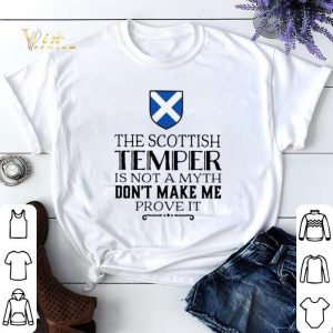 The Scottish temper is not a myth don't make me prove it shirt sweater