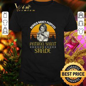 Top Nancy Pelosi Behold Nancy Peoplesi Patron Saint Of Shade shirt