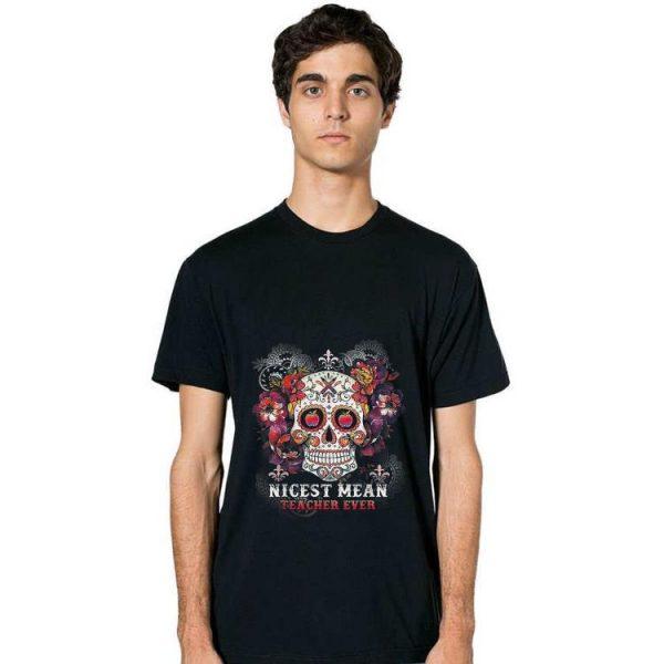Top Nicest Mean Teacher Ever Skull Flower shirt