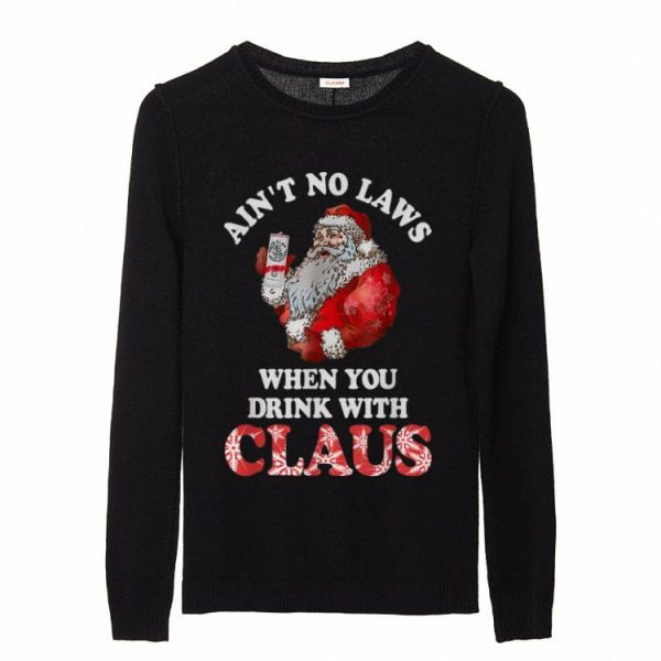 Ain't No Laws When You Drink With Claus New 2019 Christmas sweater