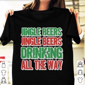 Awesome Christmas Jingle Beers Jingle Beers Drinking All The Way shirt