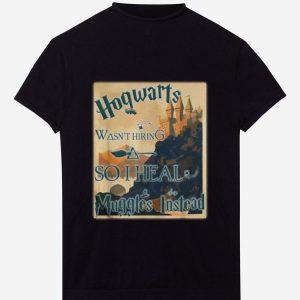 Awesome Harry Potter Hogwarts Wasn't Hiring So I Heal Muggles Instead shirt
