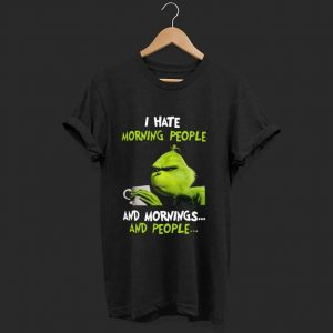 Awesome I Hate Morning People And Mornings And People Grinch shirt