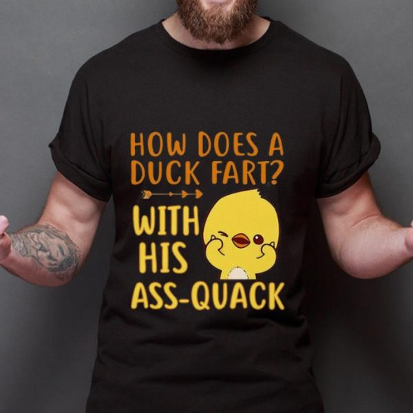 Beautiful Duck How Does A Duck Fart With His Ass Quack shirt
