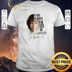 Funny Outlander Jamie Fraser It has always been forever for me Sassenach shirt sweater