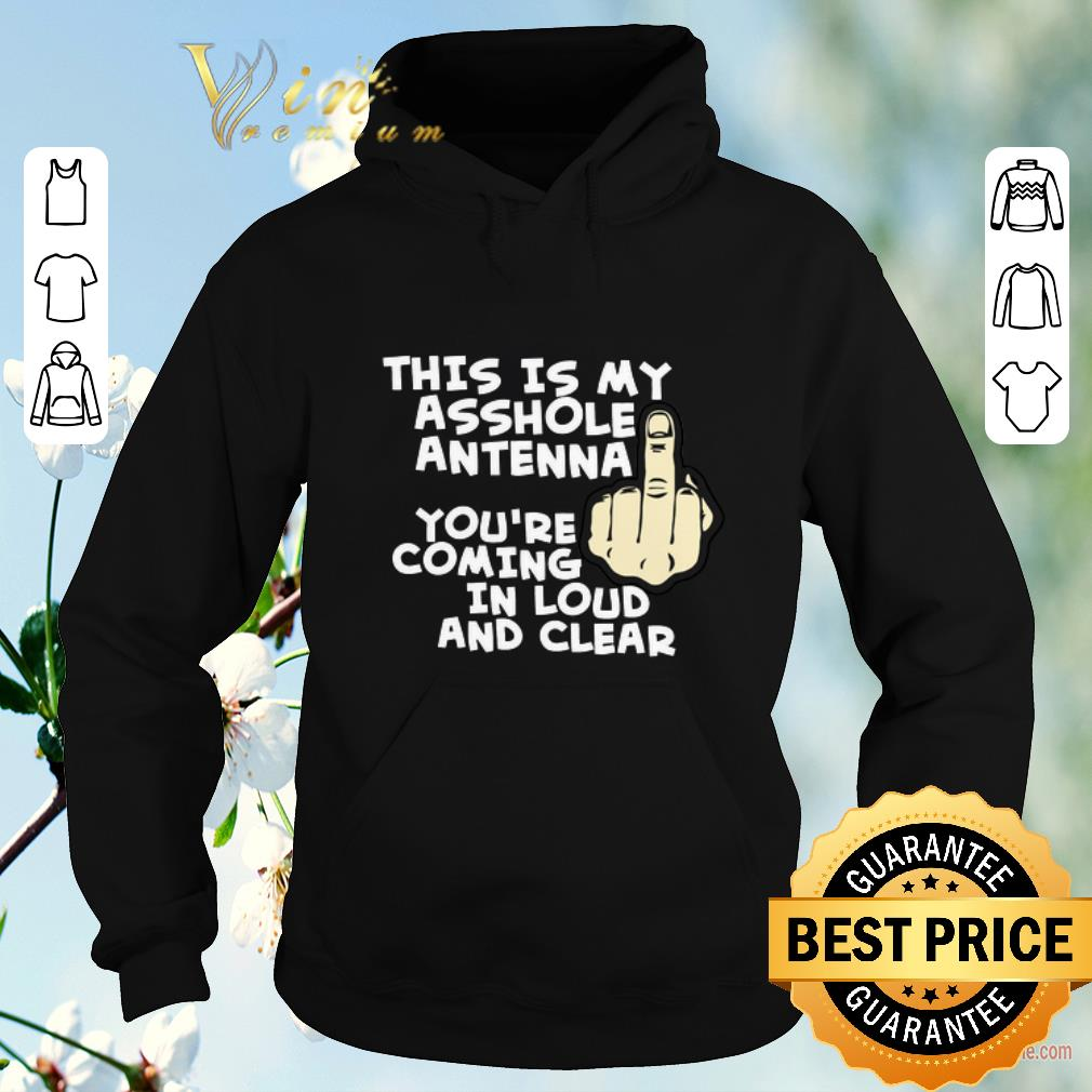 Funny This is my asshole antenna you re coming in loud and clear shirt sweater 4 - Funny This is my asshole antenna you're coming in loud and clear shirt sweater