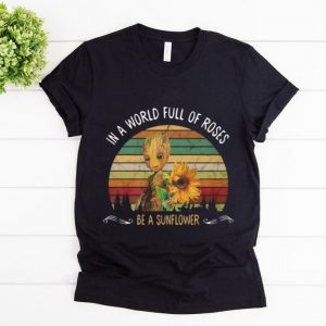 Great Baby Groot In A World Full Of Roses Be A Sunflower Vintage shirt