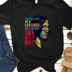 Great You May Say I'm A Dreamer But I'm Not The Only One John Lennon shirt