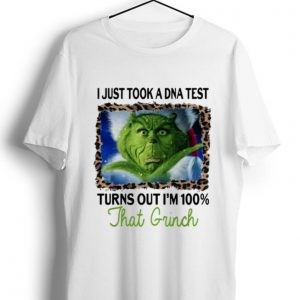 Hot I Just Took A DNA Test Turns Out I'm 100% That Grinch Christmas shirt