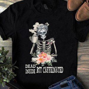 Hot Skeleton Flower Dead Inside But Caffeinated shirt