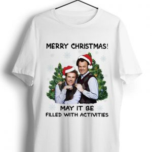Hot Step Brothers Merry Christmas May It Be Filled With Activities shirt