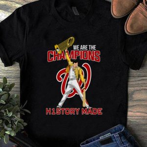 Hot Washington Nationals We Are The Champions History Made Freddie Mercury shirt