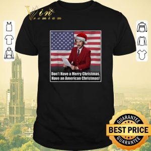 Nice Don't have a Merry Christmas have an American Christmas shirt sweater