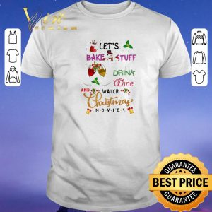 Nice Friends Let's bake stuff drink wine and watch Christmas movies shirt sweater