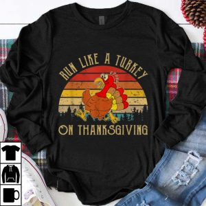 Nice Run Like A Turkey On Thanksgiving Funny shirt