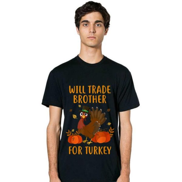 Official Thanksgiving for Kids Will Trade Brother for Turkey shirt