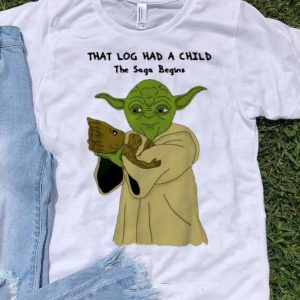 Official Yoda And Groot That Log Had A Child The Saga Begins shirt