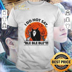 Original Dracula I do not say ble ble ble sunset shirt