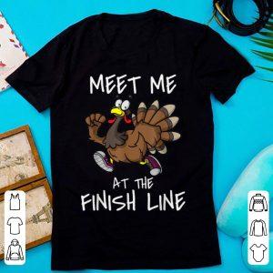Original Meet Me At The Finish Line Running Turkey Trot Thanksgiving shirt