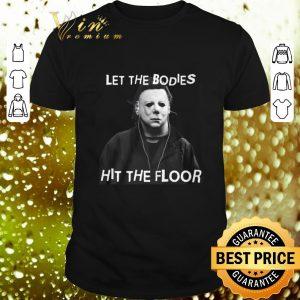 Original Michael Myers let the bodies hit the floor shirt