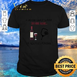 Premium A woman cannot survive on wine alone she also needs pickleball shirt 2020